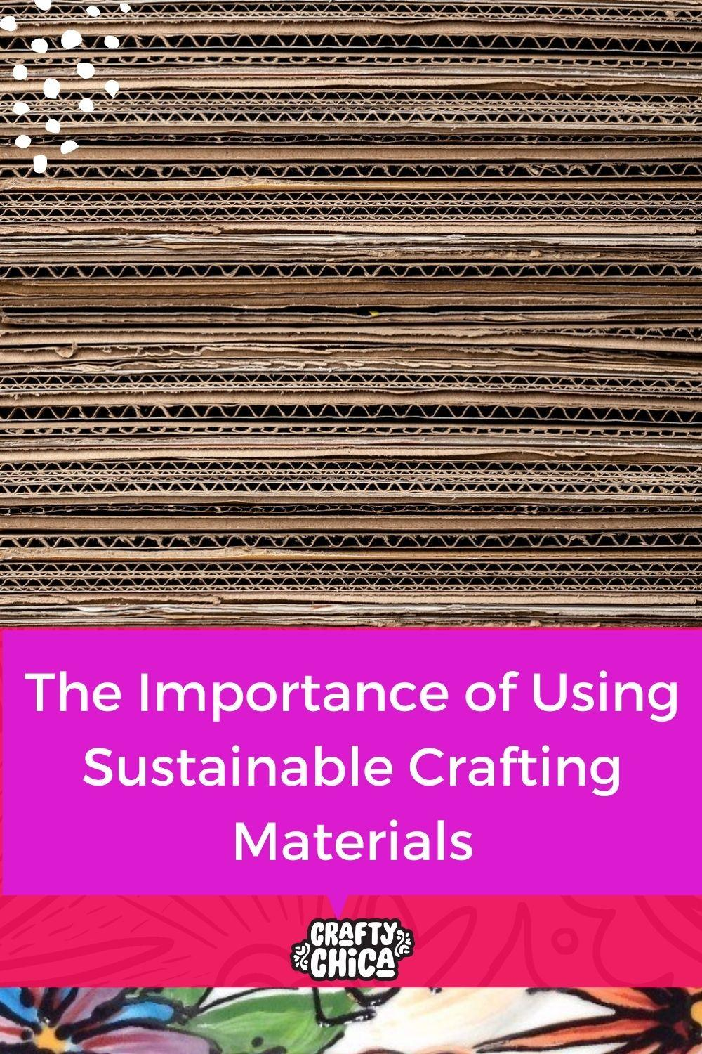 The Importance of Using Sustainable Crafting Materials