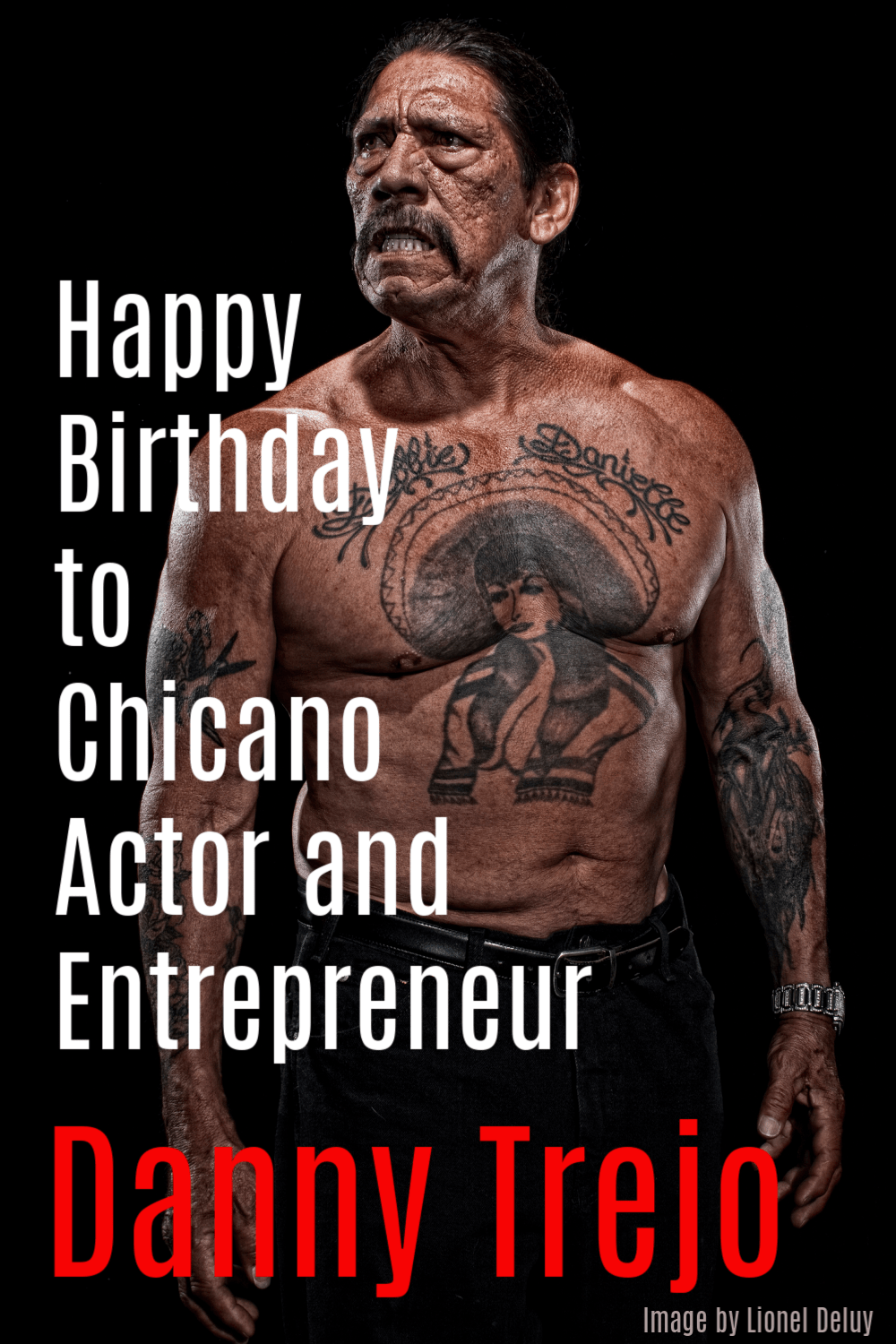 Happy Birthday to Chicano Actor and Entrepreneur Danny Trejo. Image by Lionel Deluy on Craftychica.com